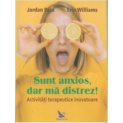 Sunt anxios, dar ma distrez (Editura: For You, Autor: Jordan Reid, Erin Williams ISBN 978-606-639-304-1)