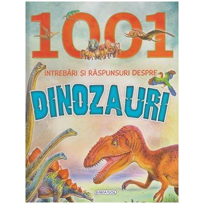 1001 Intrebari si raspunsuri despre Dinozauri (Editura: Girasol ISBN 978-606-525-997-3)