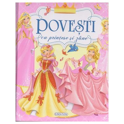 Povesti cu Printese si Zane ( Editura: Girasol ISBN 978-606-024-032-7)