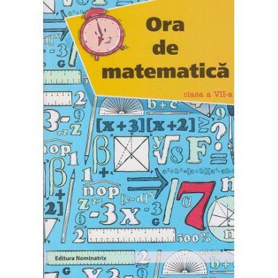 Ora de matematica pentru clasa a 7 a ( Editura: Nominatrix, Autor: Petre Nachila ISBN 9786068873206 )