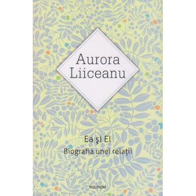 Ea şi El. Biografia unei relaţii (ediţia nouă)(Editura: Polirom, Autor: Aurora Liiceanu ISBN 9789734648924 )