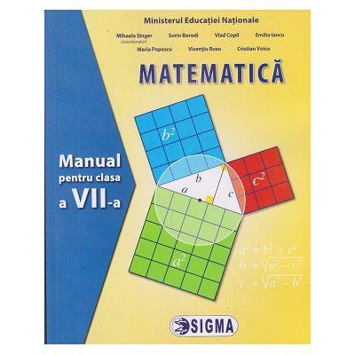 Matematica Manual pentru clasa a VII-a ( Editura: Sigma, Autor: Mihaela Singer ISBN978-606-727-368-8)