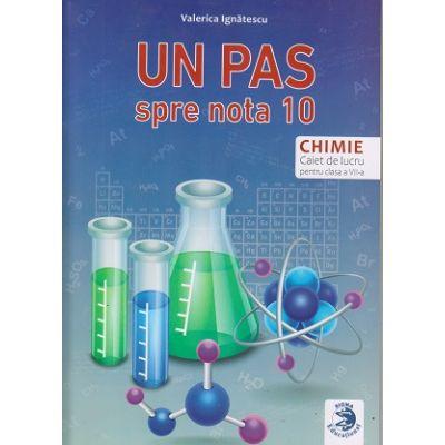 Un pas spre nota 10, Chimie Caiet de lucru clasa 7 a ( Editura: Sigma Educational, Autor: Valerica Ignatescu ISBN 9786069048047)