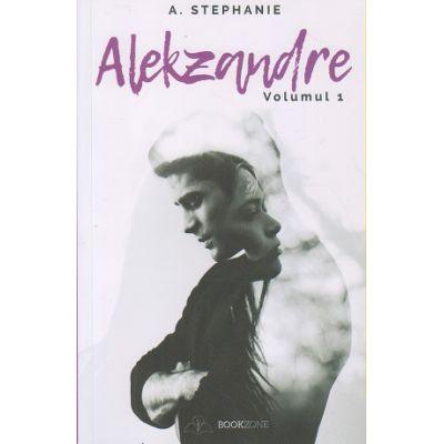 Alekzandre volumul 1 (Editura: Bookzone, Autor: A. Stephanie ISBN 9786069008461)