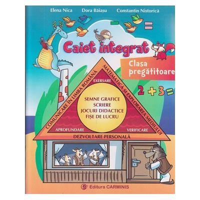 Caiet integrat clasa pregatitioare (Editura: Carminis, Autor(i): Elena Nica, Dora Baiasu, Constatin Nistorica ISBN 978-973-123-221-8)