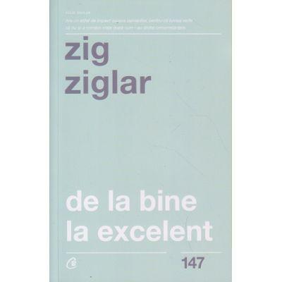De la bine la excelent (Editura: Curtea Veche, Autor: Zig Ziglair ISBN 978-606-44-0371-1)