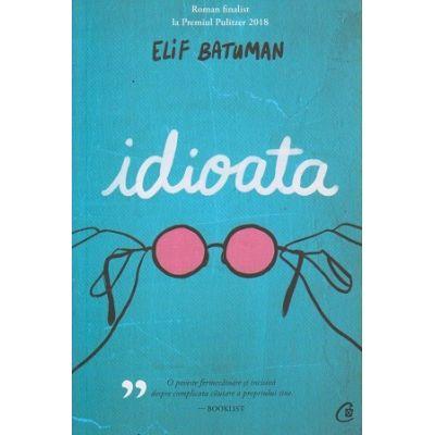 Idioata(Editura: Curtea Veche, Autor: Elif Batuman ISBN 978-606-44-0408-4)