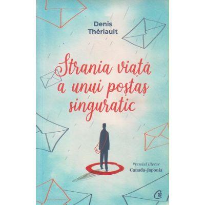 Strania viata a unui postas singuratic(Editura: Curtea Veche, Autor: Denis Theriault ISBN 978-606-44-0434-3)