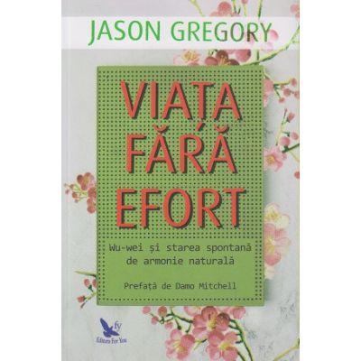 Viata fara efort(Editura: For You, Autor: Jason Gregory ISBN 978-606-639-313-3)