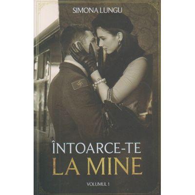 Intoarce-te la mine volumul 1( Editura: Bookzone, Autor: Simona Lungu ISBN