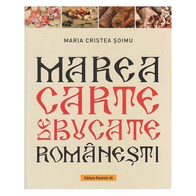 Marea carte de buucate romanesti(Editura: Paralela 45, Autor: Maria Cristea Soimu ISBN 978-973-47-3122-0)