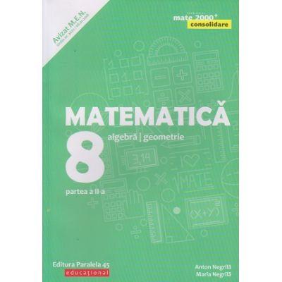 Matematica-Consolidare/ Algebra, Geometrie clasa a 8 a partea a 2 a 2020 (Editura: Paralela 45, Autor(i): Anton Negrila, Maria Negrila ISBN 978-973-47-3095-7)
