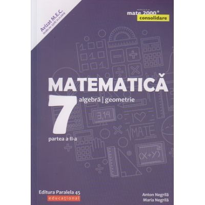 Matematica-Consolidare / Algebra, Geometrie clasa a 7 a partea a 2 a 2020(Editura: Paralela 45, Autor(i): Anton Negrila, Maria Negrila ISBN 978-973-47-3094-0)