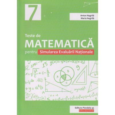 Teste de matematica pentru Simularea Evaluarii Nationale (Editura: Paralela 45, Autor: Anton Negrila, Maria Negrila ISBN 9789734730797)