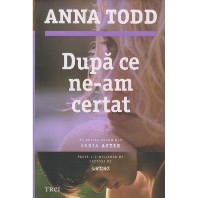 Dupa ce ne-am certat/ Al doilea volum din seria AFTER (Editura: Trei, Autor: Anna Todd ISBN 9786067193855)