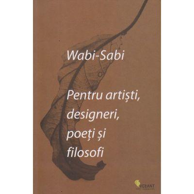 Pentru artisti, designeri, poeti si filosofi(Editura: Vellant, Autor: Wabi-Sabi ISBN 9786069800805)