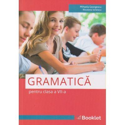 Gramatica pentru clasa a 7 a (Editura: Booklet, Autori(i): Mihaela Georgescu, Nicoleta Ionescu ISBN 9786065908185)