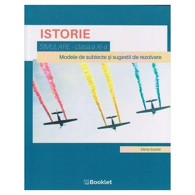 Istorie simulare clasa a 11 a / Modele de subiecte si sugestii de rezolvare(Editura: Booklet, Autor: Elena Scarlat ISBN 978-606-590-795-9)