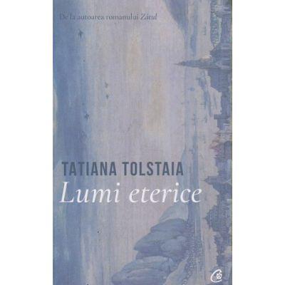 Lumi Eterice(Editura: Curtea Veche, Autor: Tatiana Tolstaia ISBN 978-606-44-0472-5)