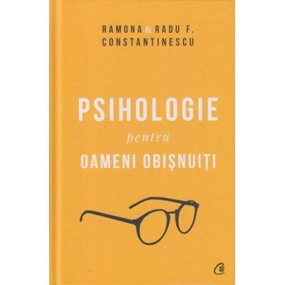Psihologie pentru oameni obisnuiti(Editura: Curtea Veche, Autor:(i): Ramona Constantinescu, Radu Constantinescu ISBN 9786064402806)