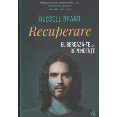 Recuperare/ Elibereaza-te de dependinte(Editura: Curtea Veche, Autor: Russel Brand ISBN 978-606-44-0427-5)