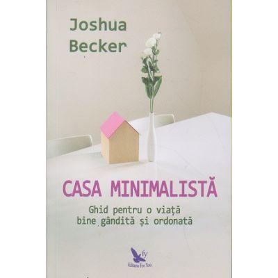 Casa minimalista / Ghid pentru o viata bine gandita si ordonata (Editura: For You, Autor: Joshua Becker ISBN 978-606-639-322-5)