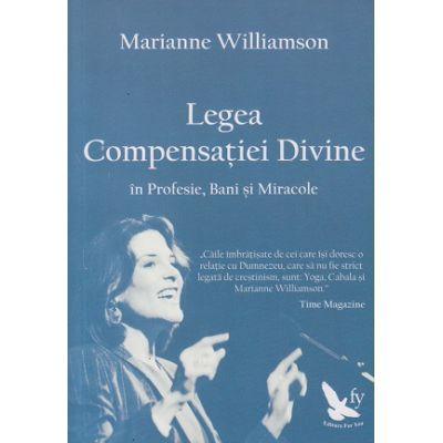 Legea Compensatiei Divine (Editura: For You, Autor: Marianne Williamson ISBN 9786066390491)