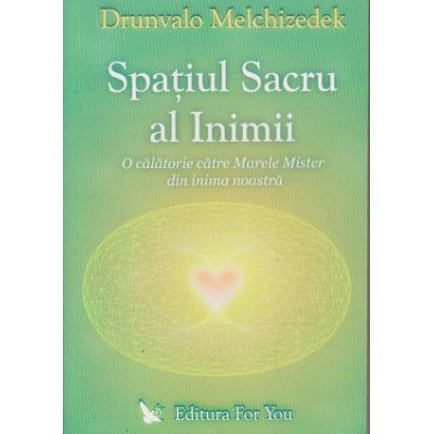 Spatiu sacru al inimii(Editura: For You, Autor: Drunvalo Melchizedek ISBN 978-973-7978-39-4)