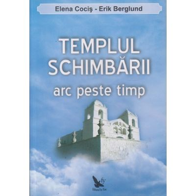 Templul schimbarii arc peste timp (Editura: For You, Autor: Elena Cocis ISBN 9789737978837)