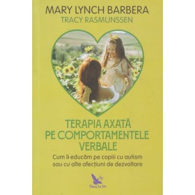 Terapia axata pe comportamentele verbale(Editura: For You, Autor: Mary Lynch Barbera ISBN 978-606-639-325-6)