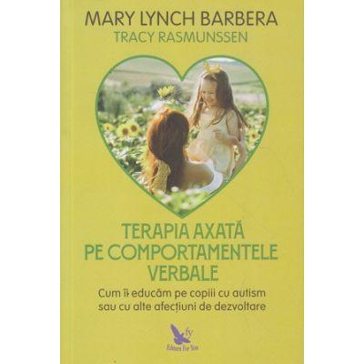 Terapia axata pe comportamentele verbale(Editura: For You, Autor: Mary Lynch Barbera ISBN 9786066393256)