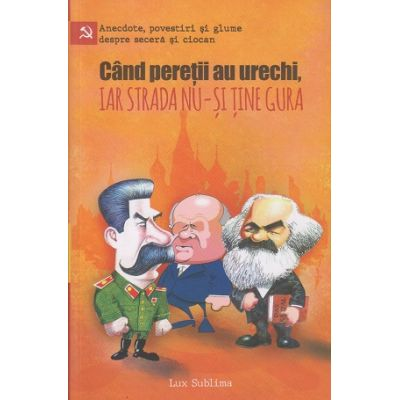 Cand peretii au urechi iar strada nu-si tine gura(Editura: Ganesha ISBN 978-973-1823-56-0)