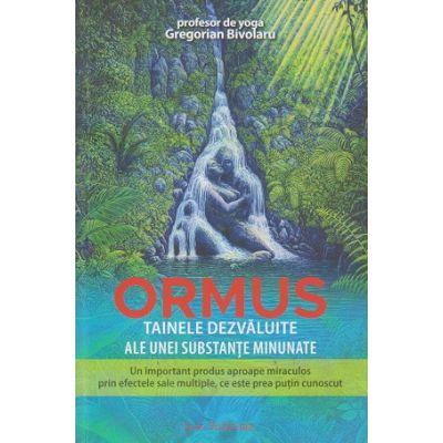 Ormus/ Tainele dezvaluite ale unei substante minunate (Editura: Ganesha, Autor: Gregorian Bivolaru ISBN 9789731823577)