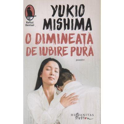 O dimineata de iubire pura(Editura: Humanitas, Autor: Yukio Mishima ISBN 978-9606-779-574-5)
