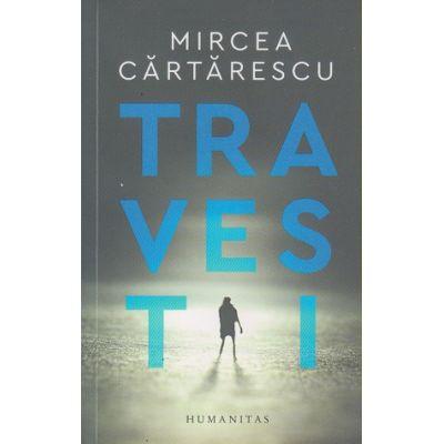 Travesti (Editura: Humanitas, Autor: Mircea Cartarescu ISBN 978-973-50-6573-7)