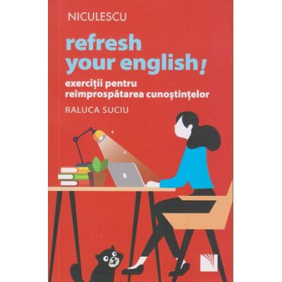 Refresh your english!(Editura: Niculescu, Autor: Raluca Suciu ISBN 9786063803222)