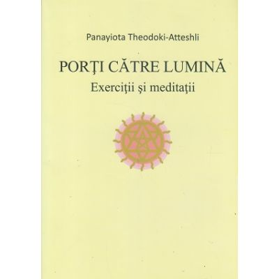 Porti catre lumina/ Exercitii si meditatii ( ISBN 978-606-92951-2-0)