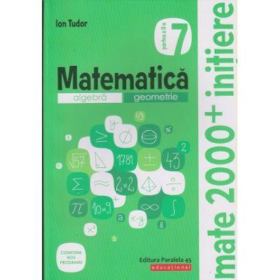 Matematica Initiere pentru clasa a 7 a partea 2 (Editura: Paralela 45, Autor: Ion Tudor ISBN 978-973-47-3090-2)