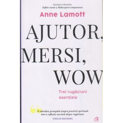 Ajutor, mersi, wow(Editura: Curtea Veche, Autor: Anne Lamott ISBN 978-606-44-0455-8)