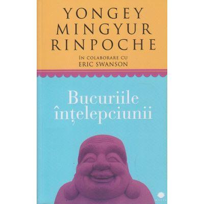 Bucuriile intelepciunii(Editura: Curtea Veche, Autor: Yongey Mingyur Rinpoche ISBN978-606-588-597-4)