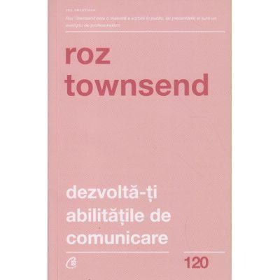 Dezvolta-ti abilitatile de comunicare. Editia a II-a (Editura: Curtea Veche, Autor: Roz Townsend ISBN 9786064402035)