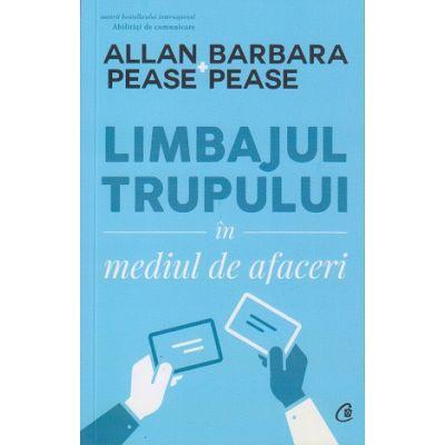 Limbajul trupului in mediul de afaceri(Editura: Curtea Veche, Autor(i): Alan Pease, Barbara Pease ISBN 9786064404794)