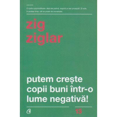 Putem creste copii buni intr-o lume negativa(Editura: Curtea Veche, Autor: Zig Ziglair ISBN 9786064402868