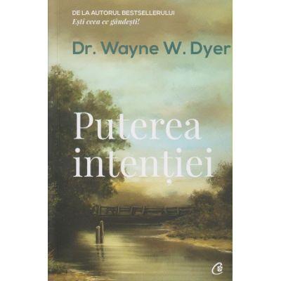 Puterea Intentiei(Editura: Curtea Veche, Autor: Wayne W. Dyer ISBN 978-606-44-0226-4)
