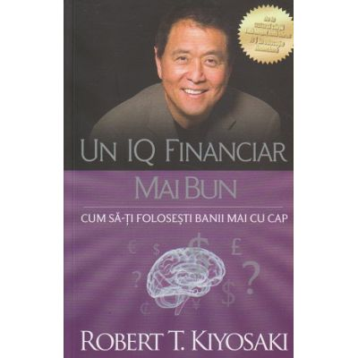Un IQ financiar mai bun. Editia a II-a (Editura: Curtea Veche, Autor: Robert T. Kyosaki ISBN 9786064404718)