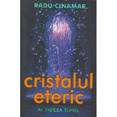 Cristalul eteric / Al treilea tunel (Editura: Daksha, Autor: Radu Cinamar ISBN 978-973-1965-49-9)