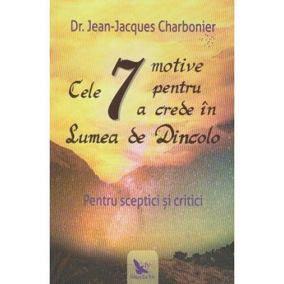 Cele 7 motive pentru a crede in Lumea de Dincolo(Editura: For You, Autor: Joy Thomas Moore ISBN 978-606-639-327-0)