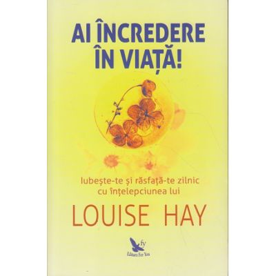 Ai incredere in viata(Editura: For You, Autor: Louse Hay, ISBN 978-606-639-2)