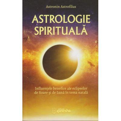Astrologie spirituala( Editura: Ganesha, AutorL Atronin Astrofilus ISBN 978-606-8742-81-6)