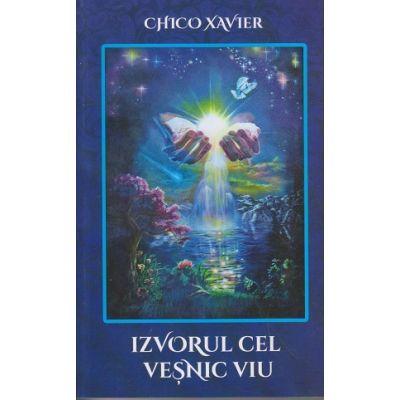 Izvorul cel vesnic viu(Editura: Ganesha, Autor: Chico Xavier ISBN 9786068742748)